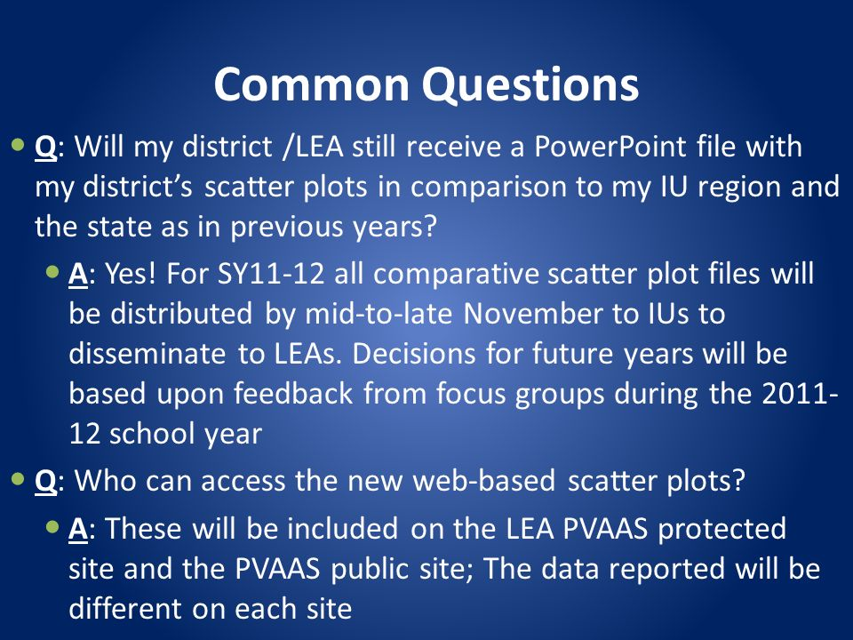 Common Questions Q: Will my district /LEA still receive a PowerPoint file with my districts scatter plots in comparison to my IU region and the state