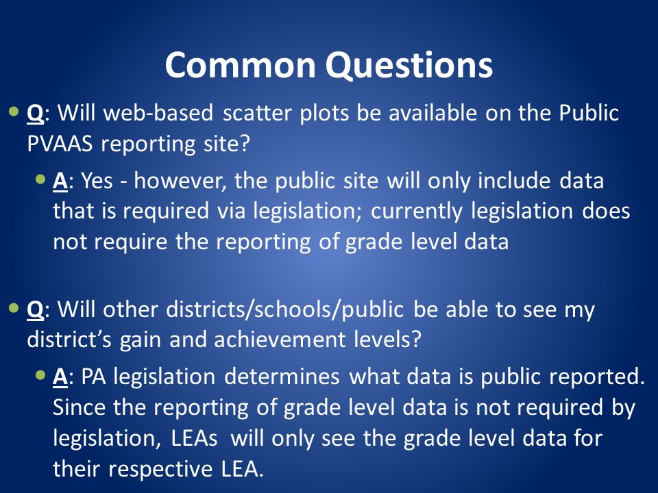 Common Questions Q: Will web-based scatter plots be available on the Public PVAAS reporting site.