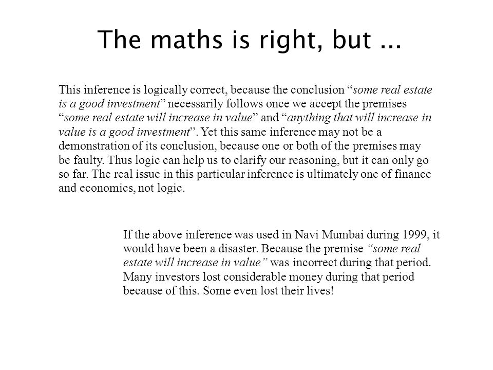 This inference is logically correct, because the conclusion some real estate is a good investment necessarily follows once we accept the premisessome