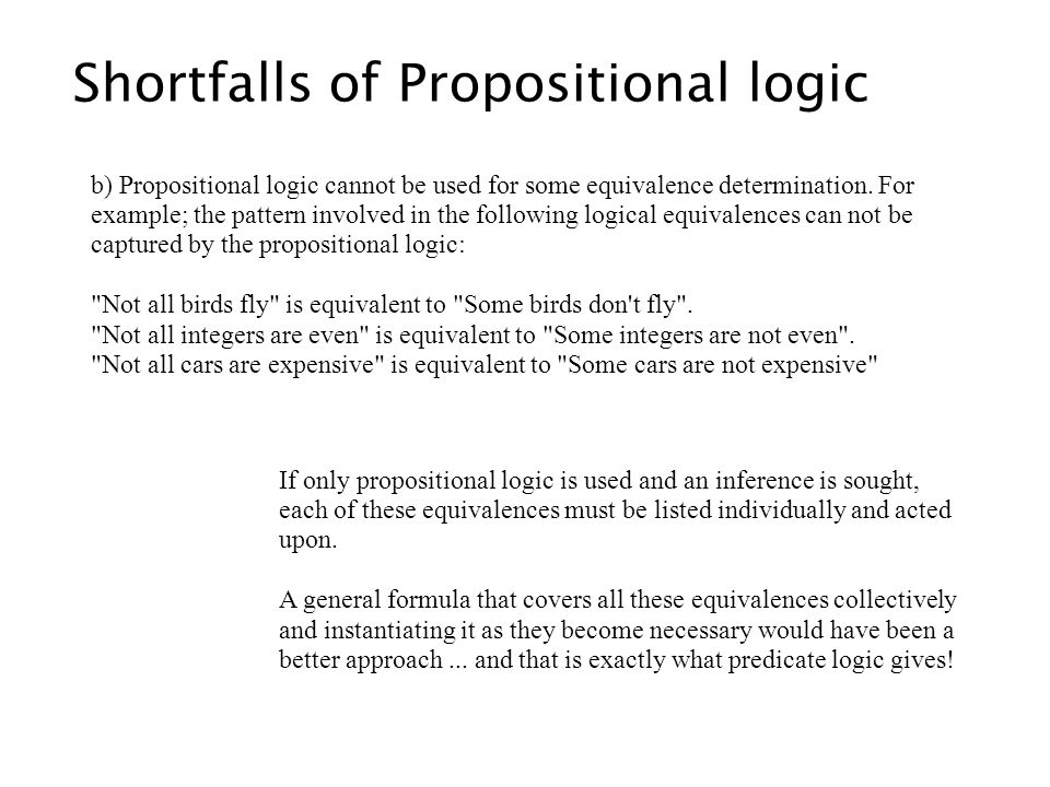 b) Propositional logic cannot be used for some equivalence determination. For example; the pattern involved in the following logical equivalences can
