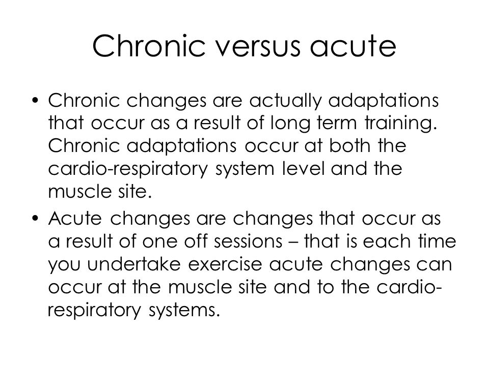 Chronic Training Adaptations When we discuss chronic adaptations to training we are asssuming that training has been occurring for a minimum of 6-8 weeks, training at least 3 sessions per week.