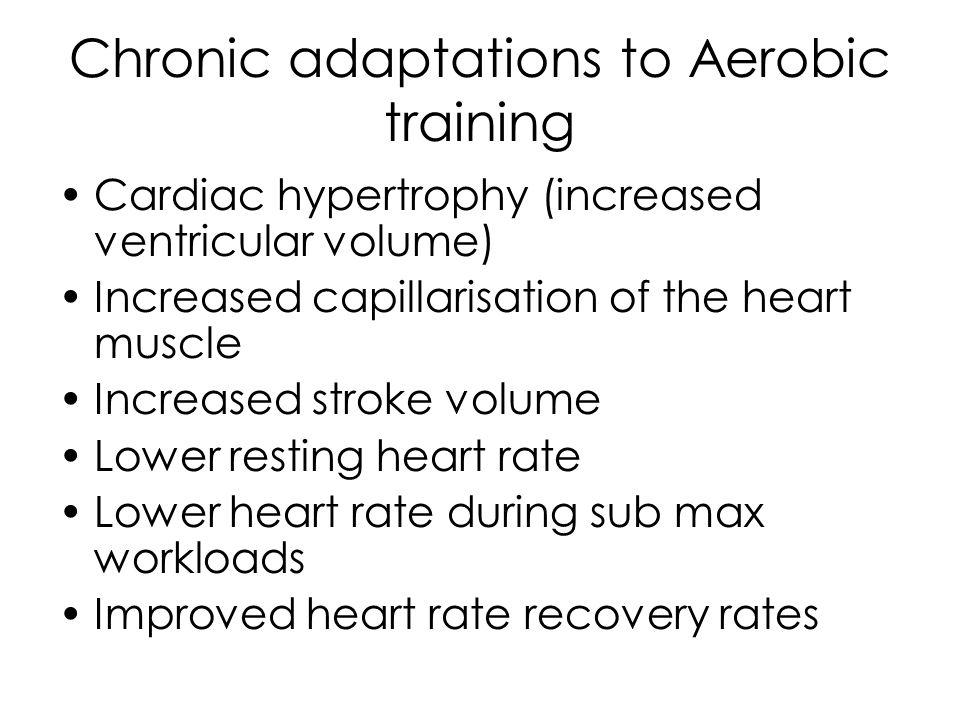 Chronic adaptations to Aerobic training Increased cardiac output at max.