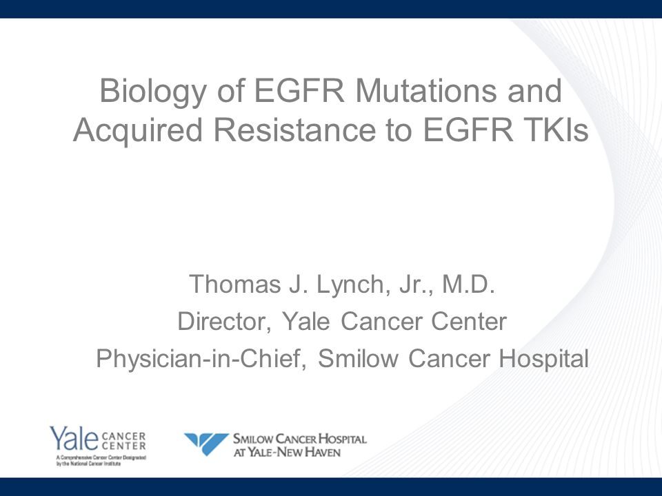 Biology of EGFR Mutations and Acquired Resistance to EGFR TKIs Thomas J.