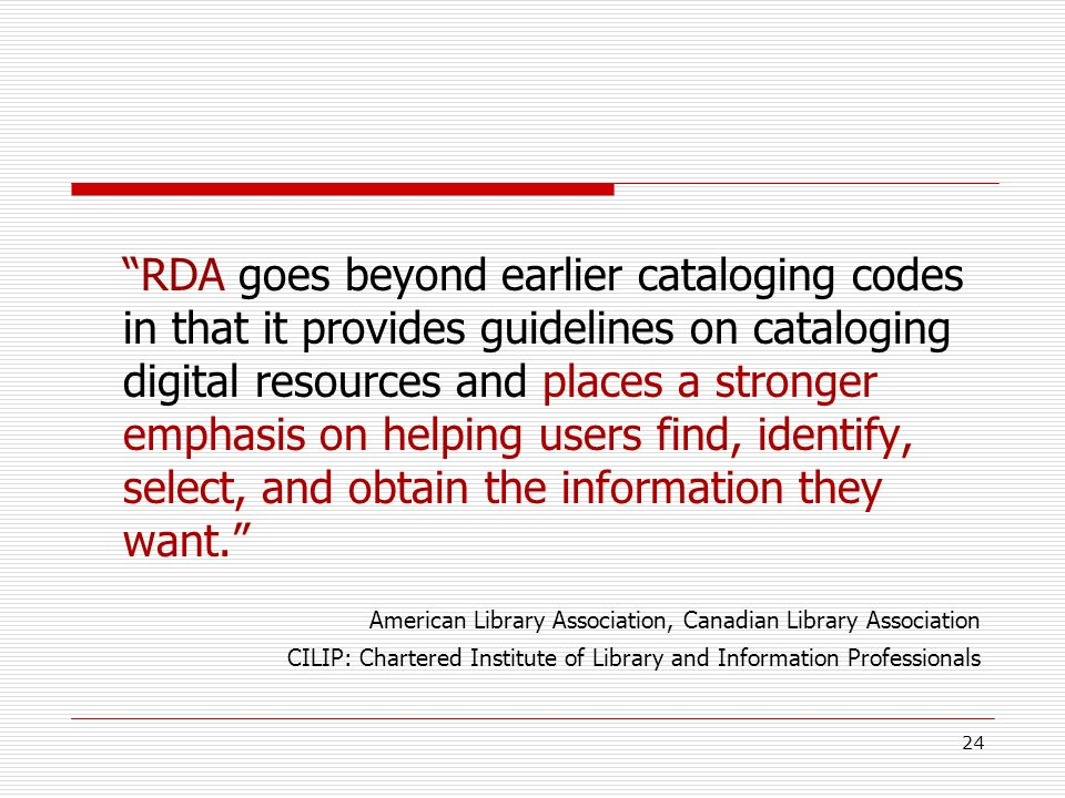 RDA goes beyond earlier cataloging codes in that it provides guidelines on cataloging digital resources and places a stronger emphasis on helping user