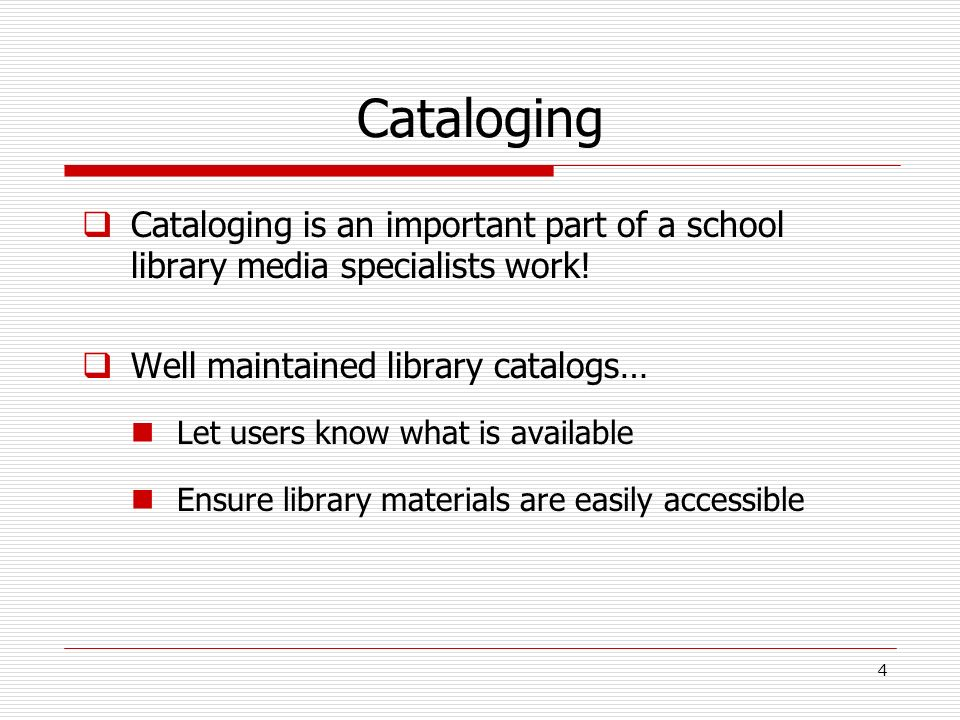 Cataloging Cataloging is an important part of a school library media specialists work! Well maintained library catalogs… Let users know what is availa