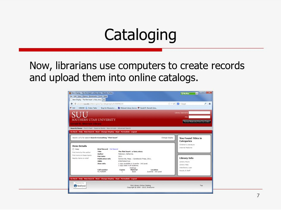 Cataloging Now, librarians use computers to create records and upload them into online catalogs. 7