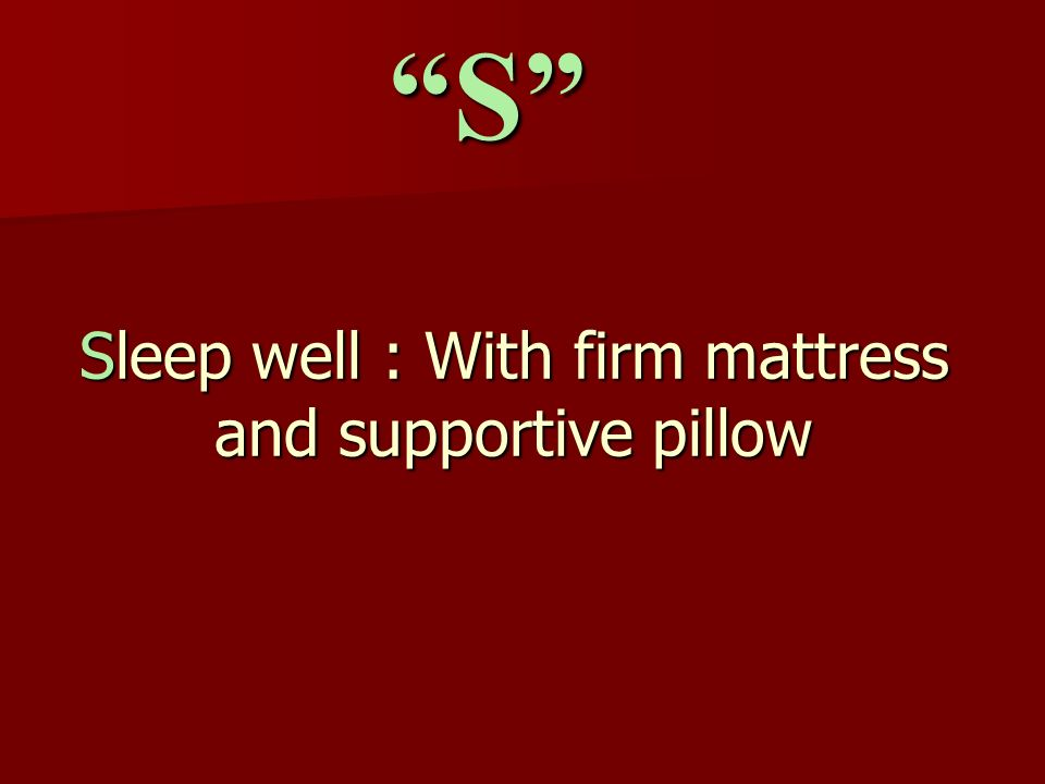 Sleep well : With firm mattress and supportive pillow S