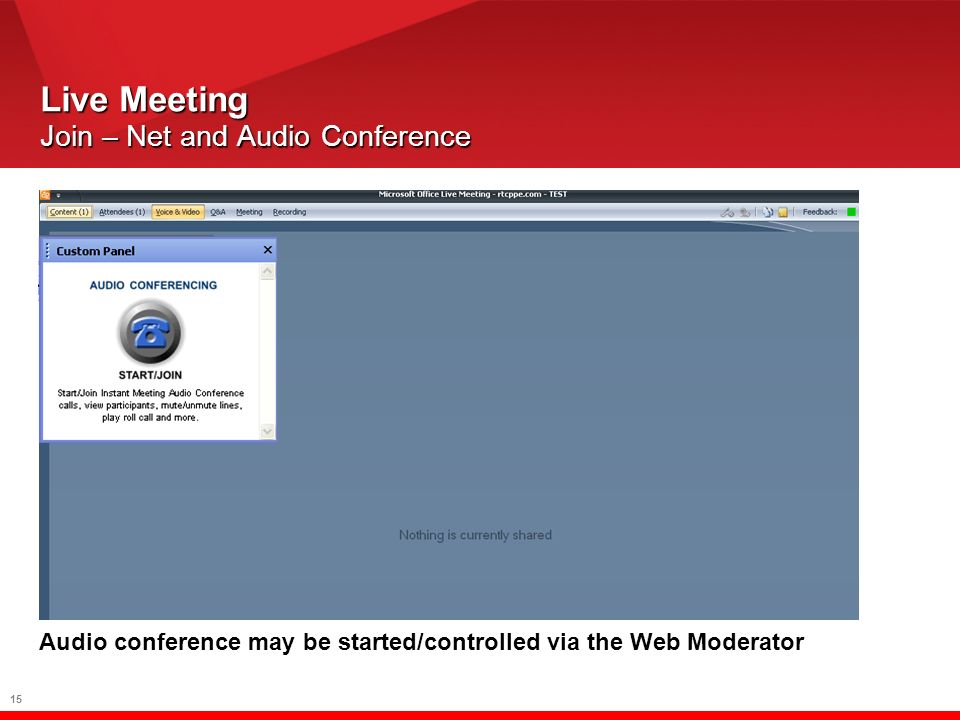15 Live Meeting Join – Net and Audio Conference Toll Free: Participant code: Audio conference may be started/controlled via the Web Moderator