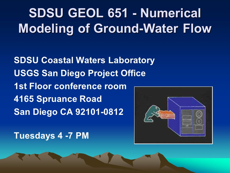 SDSU GEOL 651 - Numerical Modeling of Ground-Water Flow SDSU Coastal Waters Laboratory USGS San Diego Project Office 1st Floor conference room 4165 Sp