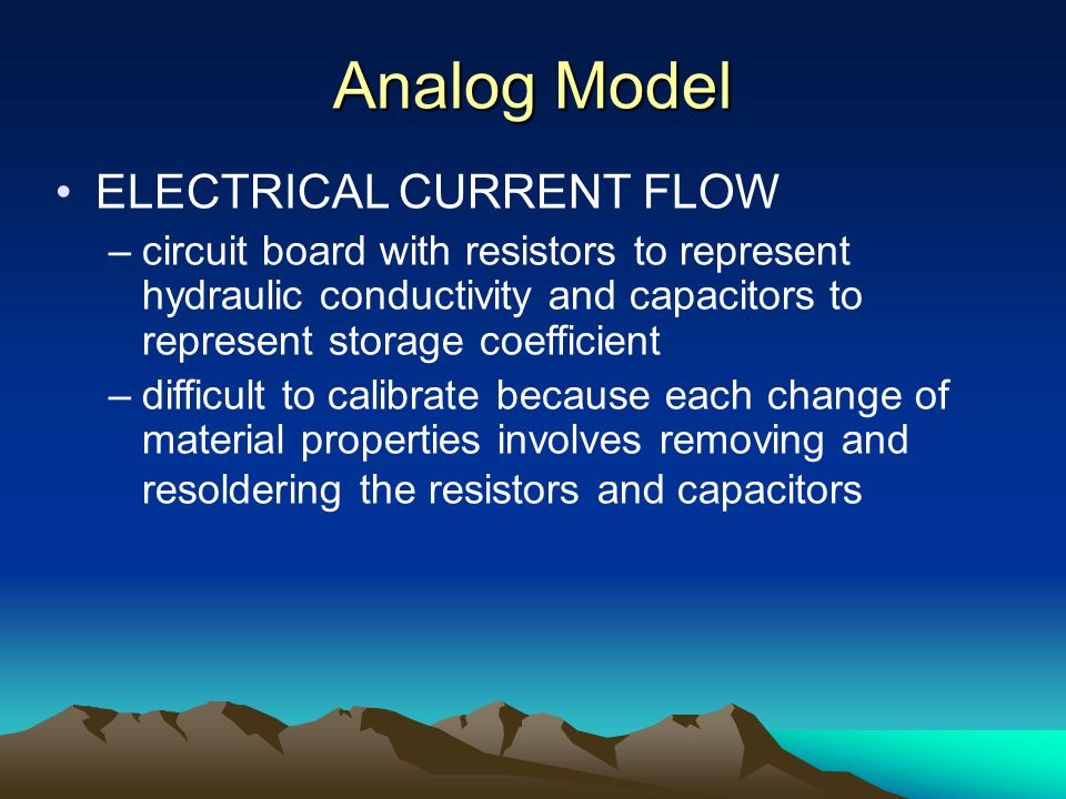 Analog Model ELECTRICAL CURRENT FLOW –circuit board with resistors to represent hydraulic conductivity and capacitors to represent storage coefficient