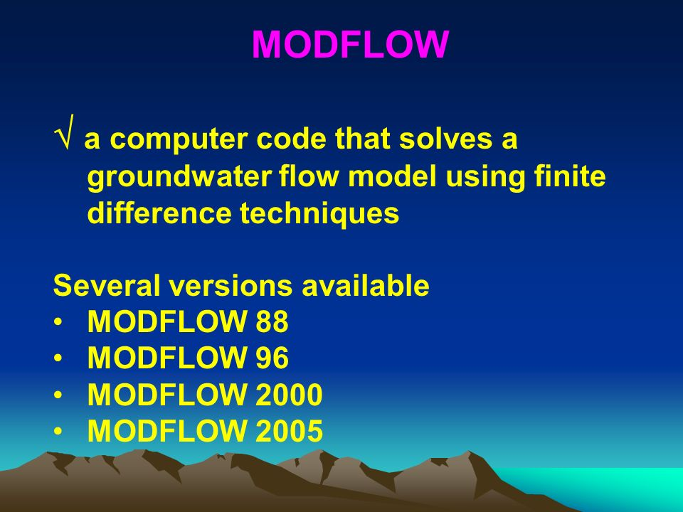 MODFLOW a computer code that solves a groundwater flow model using finite difference techniques Several versions available MODFLOW 88 MODFLOW 96 MODFL