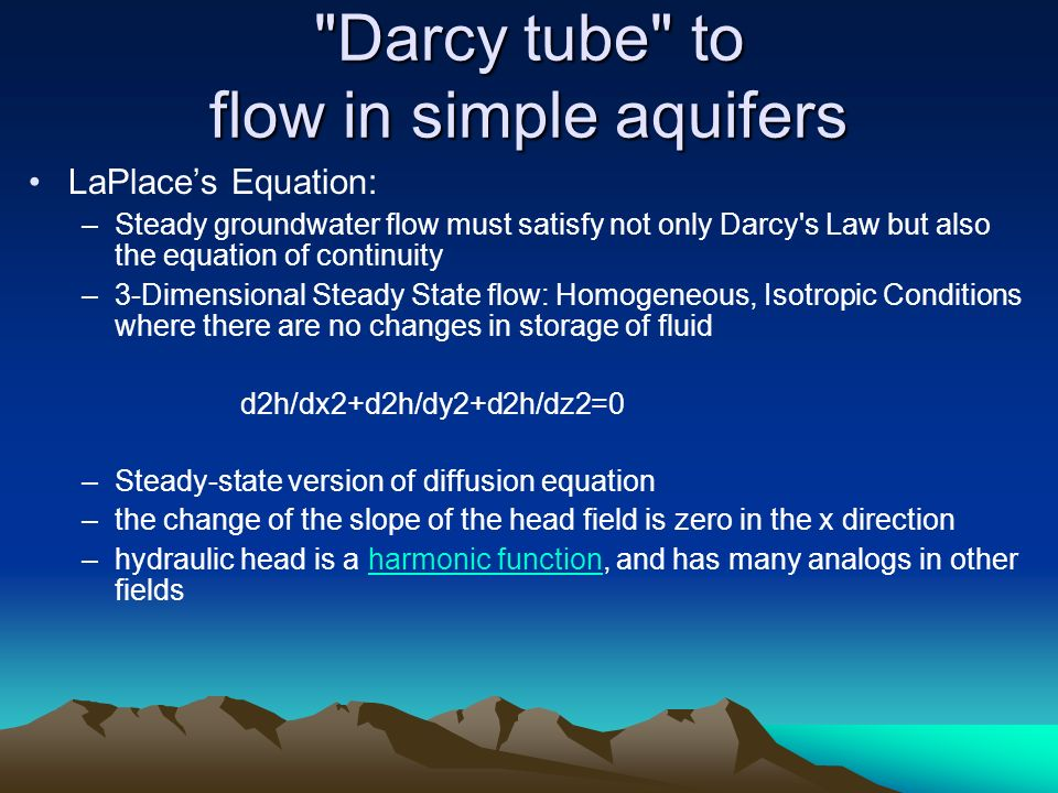 LaPlaces Equation: –Steady groundwater flow must satisfy not only Darcy's Law but also the equation of continuity –3-Dimensional Steady State flow: Ho