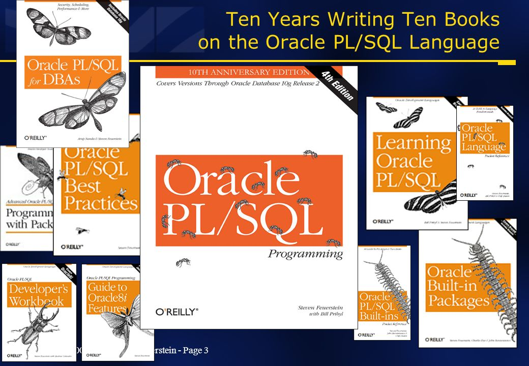 Copyright 2000-2006 Steven Feuerstein - Page 3 Ten Years Writing Ten Books on the Oracle PL/SQL Language