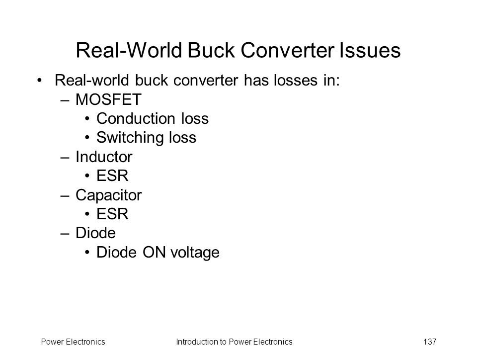 Introduction to Power ElectronicsPower Electronics137 Real-World Buck Converter Issues Real-world buck converter has losses in: –MOSFET Conduction los