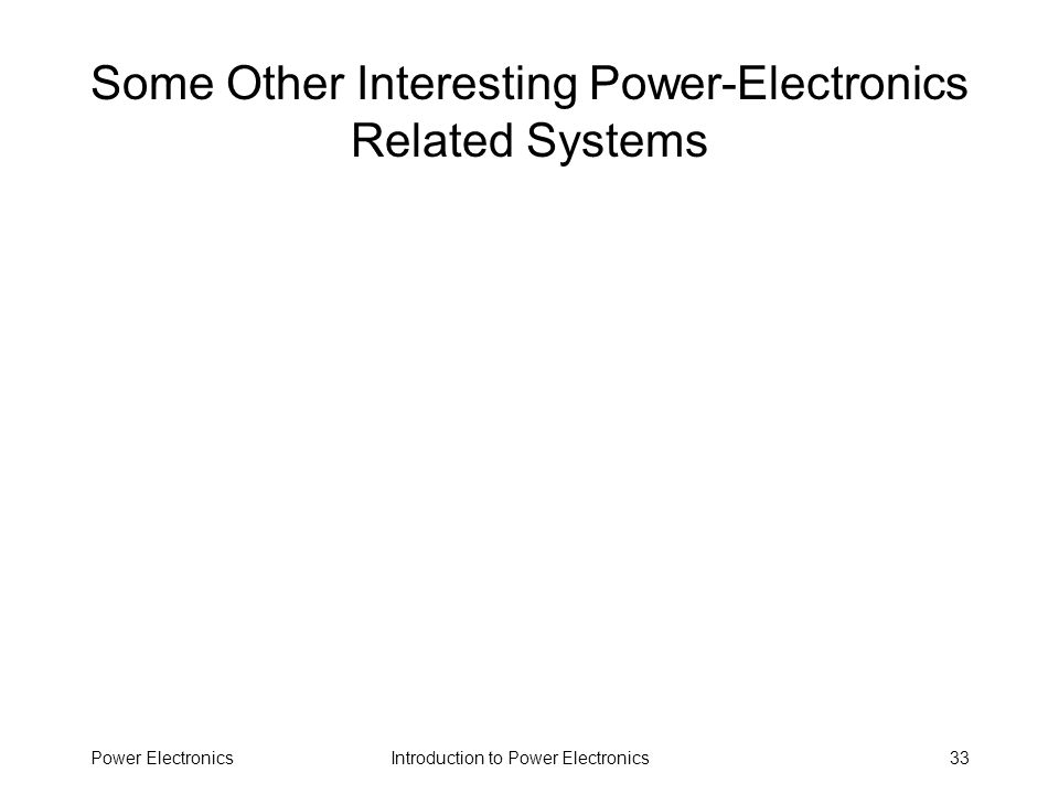 Introduction to Power ElectronicsPower Electronics33 Some Other Interesting Power-Electronics Related Systems