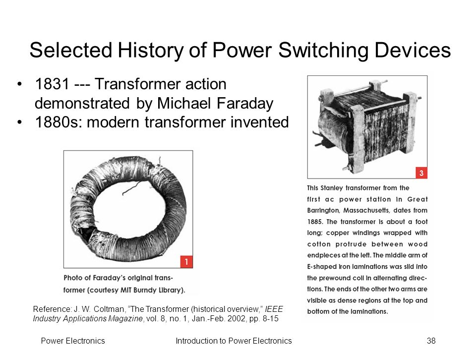 Introduction to Power ElectronicsPower Electronics38 Selected History of Power Switching Devices 1831 --- Transformer action demonstrated by Michael F