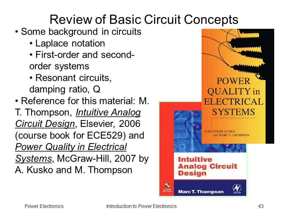 Introduction to Power ElectronicsPower Electronics43 Review of Basic Circuit Concepts Some background in circuits Laplace notation First-order and sec