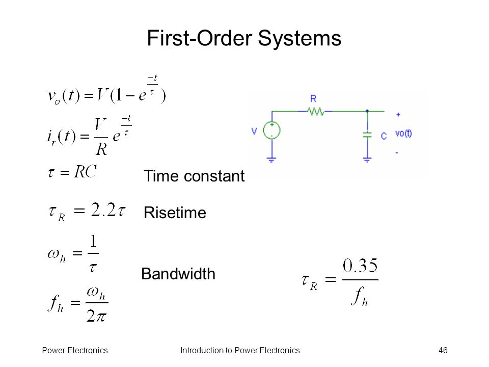 Introduction to Power ElectronicsPower Electronics46 First-Order Systems Time constant Risetime Bandwidth