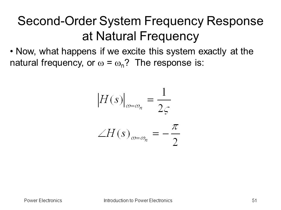 Introduction to Power ElectronicsPower Electronics51 Second-Order System Frequency Response at Natural Frequency Now, what happens if we excite this s