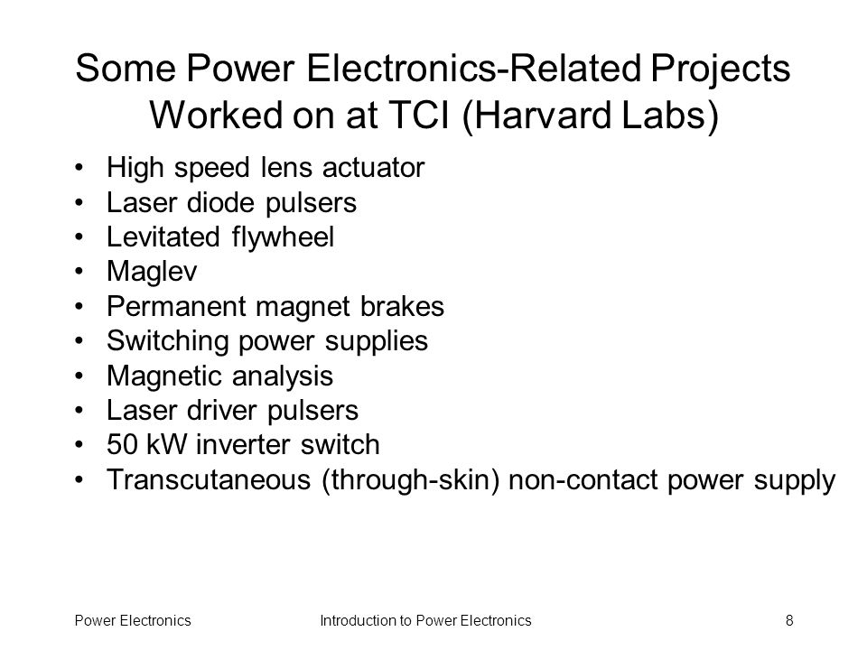 Introduction to Power ElectronicsPower Electronics89 Power Factor Correction Typical toaster can draw 1400W from a 120VAC/15A line Typical offline switching converter can draw <1000W because it has poor power factor High power factor results in: –Reduced electric utility bills –Increased system capacity –Improved voltage –Reduced heat losses Methods of power factor correction –Passive Add capacitors across an inductive load to resonate Add inductance in a capacitor circuit –Active