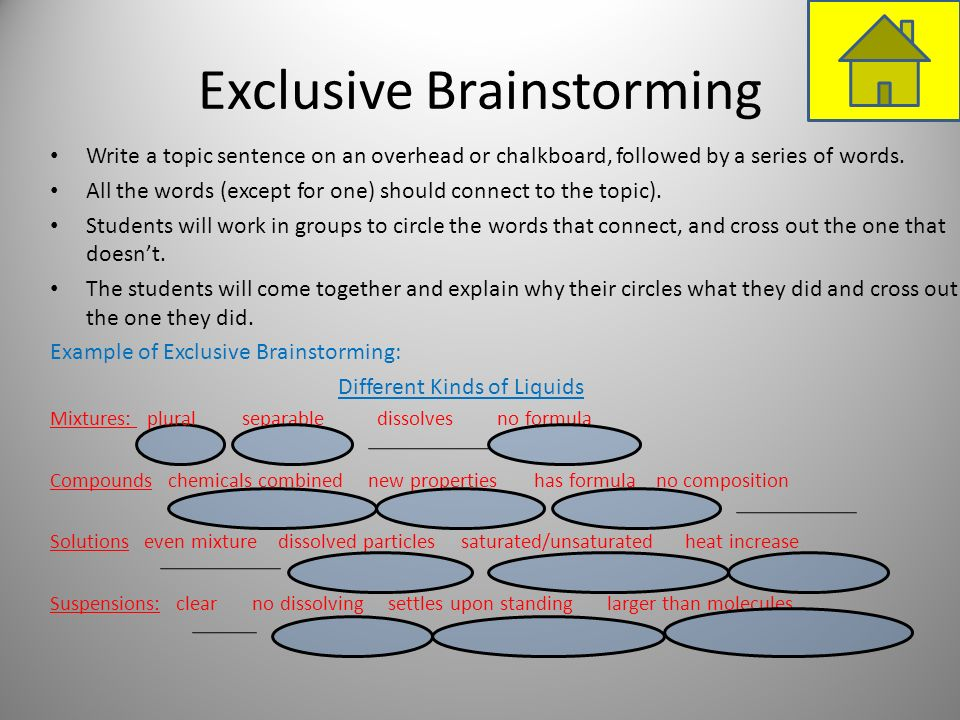 Exclusive Brainstorming Write a topic sentence on an overhead or chalkboard, followed by a series of words. All the words (except for one) should conn