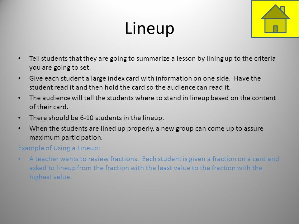 Lineup Tell students that they are going to summarize a lesson by lining up to the criteria you are going to set. Give each student a large index card