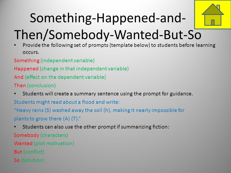Something-Happened-and- Then/Somebody-Wanted-But-So Provide the following set of prompts (template below) to students before learning occurs. Somethin