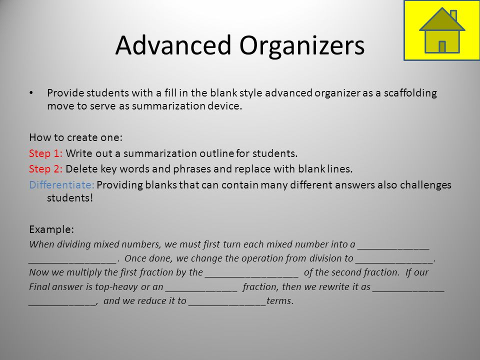 Advanced Organizers Provide students with a fill in the blank style advanced organizer as a scaffolding move to serve as summarization device. How to