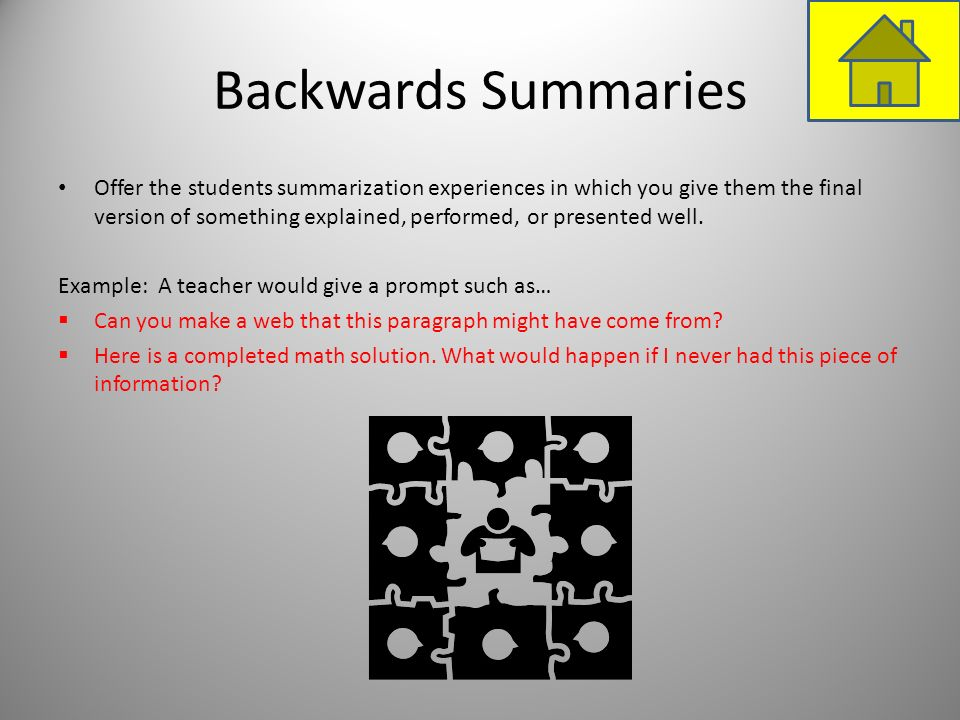 Backwards Summaries Offer the students summarization experiences in which you give them the final version of something explained, performed, or presen