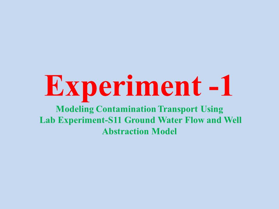 Experiment -1 Modeling Contamination Transport Using Lab Experiment-S11 Ground Water Flow and Well Abstraction Model