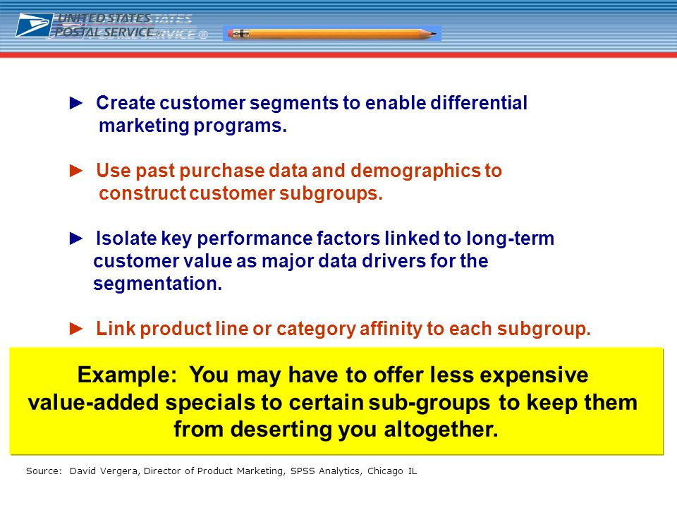 28 Create customer segments to enable differential marketing programs. Use past purchase data and demographics to construct customer subgroups. Isolat