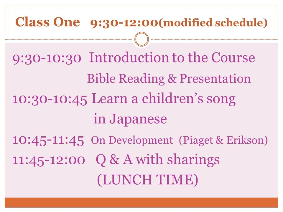 Class One 9:30-12:00 (modified schedule) 9:30-10:30 Introduction to the Course Bible Reading & Presentation 10:30-10:45 Learn a childrens song in Japa