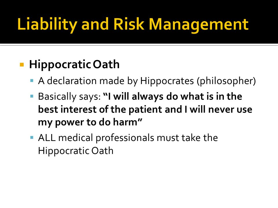 Hippocratic Oath A declaration made by Hippocrates (philosopher) Basically says: I will always do what is in the best interest of the patient and I will never use my power to do harm ALL medical professionals must take the Hippocratic Oath
