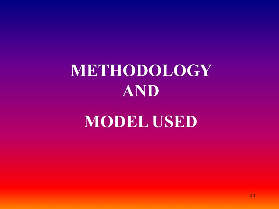 24 METHODOLOGY AND MODEL USED