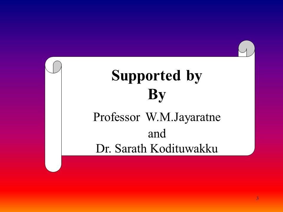 3 Supported by By Professor W.M.Jayaratne and Dr. Sarath Kodituwakku