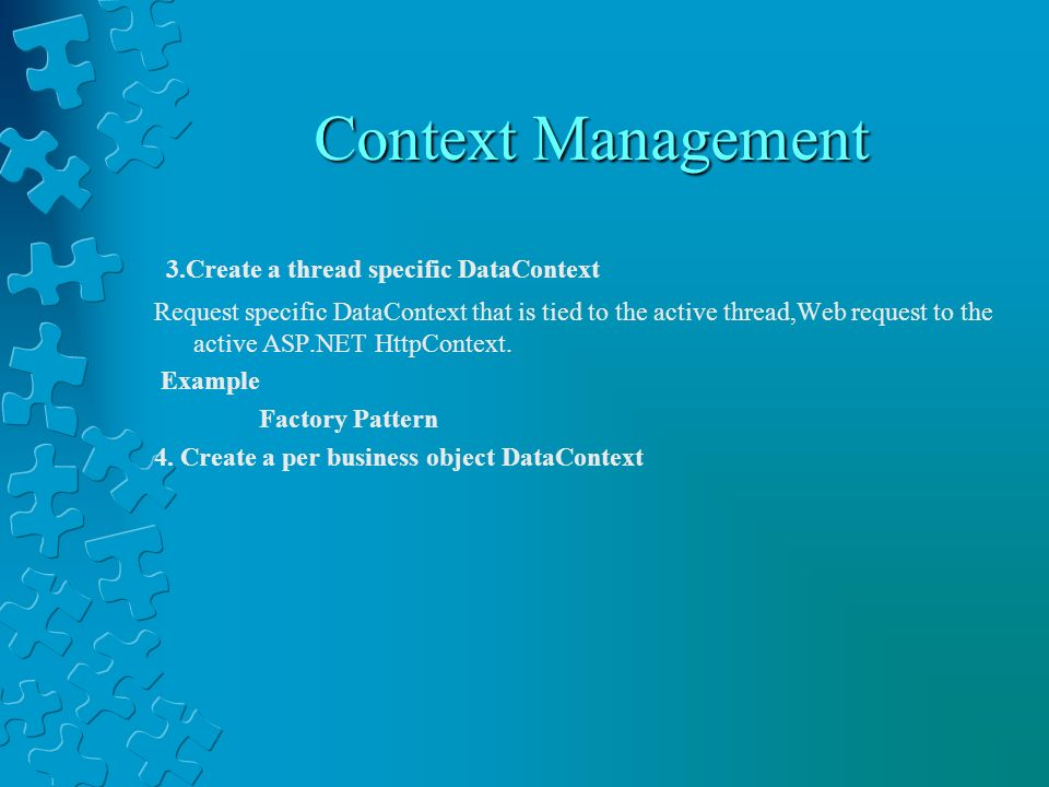 Context Management 3.Create a thread specific DataContext Request specific DataContext that is tied to the active thread,Web request to the active ASP
