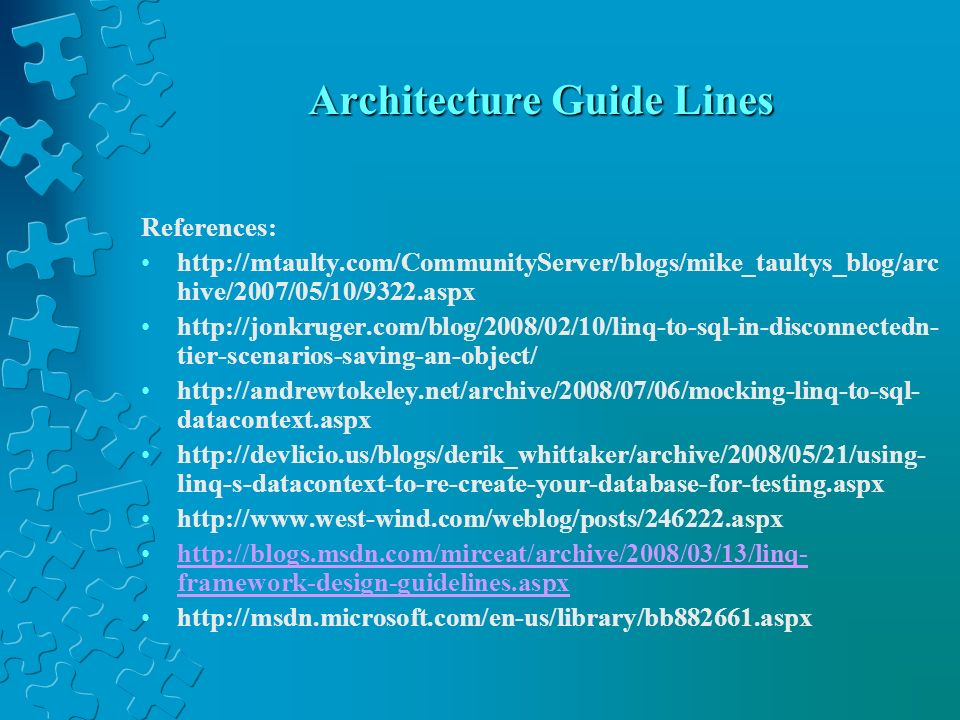 Architecture Guide Lines References: http://mtaulty.com/CommunityServer/blogs/mike_taultys_blog/arc hive/2007/05/10/9322.aspx http://jonkruger.com/blo