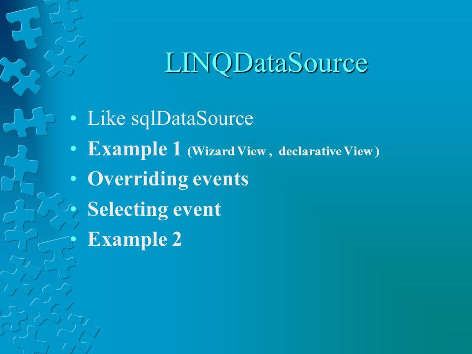 LINQDataSource Like sqlDataSource Example 1 (Wizard View, declarative View ) Overriding events Selecting event Example 2