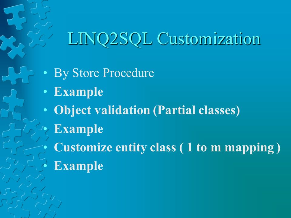 LINQ2SQL Customization By Store Procedure Example Object validation (Partial classes) Example Customize entity class ( 1 to m mapping ) Example