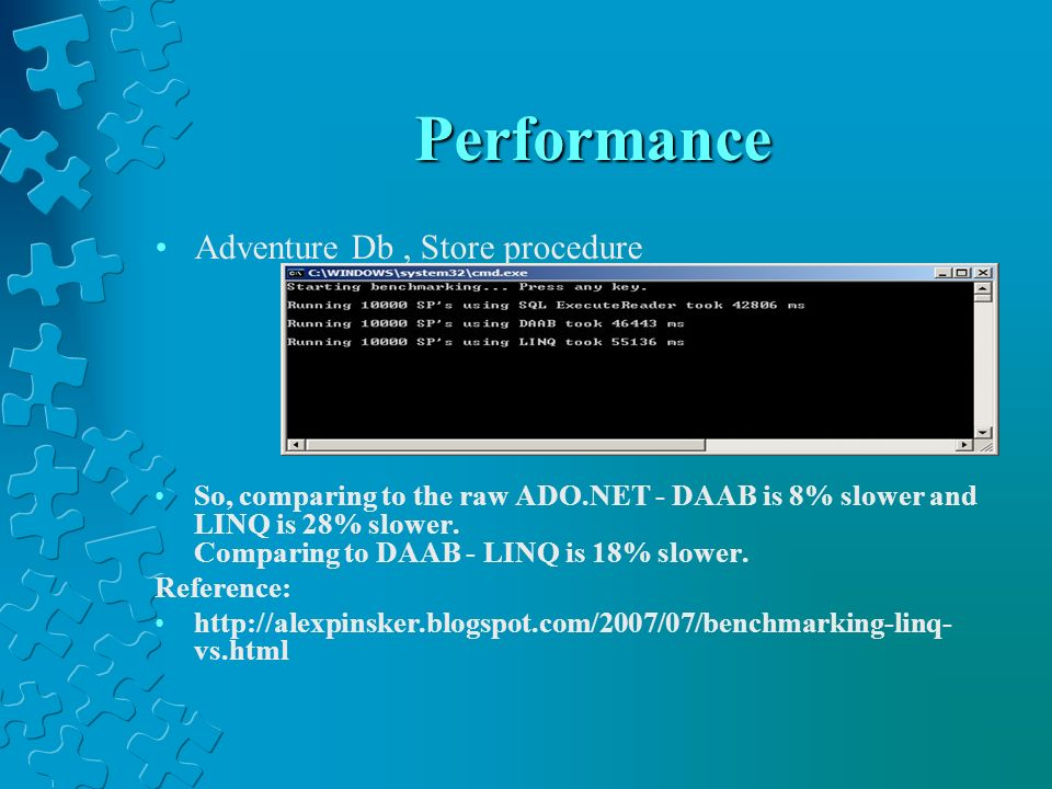 Performance Adventure Db, Store procedure So, comparing to the raw ADO.NET - DAAB is 8% slower and LINQ is 28% slower. Comparing to DAAB - LINQ is 18%