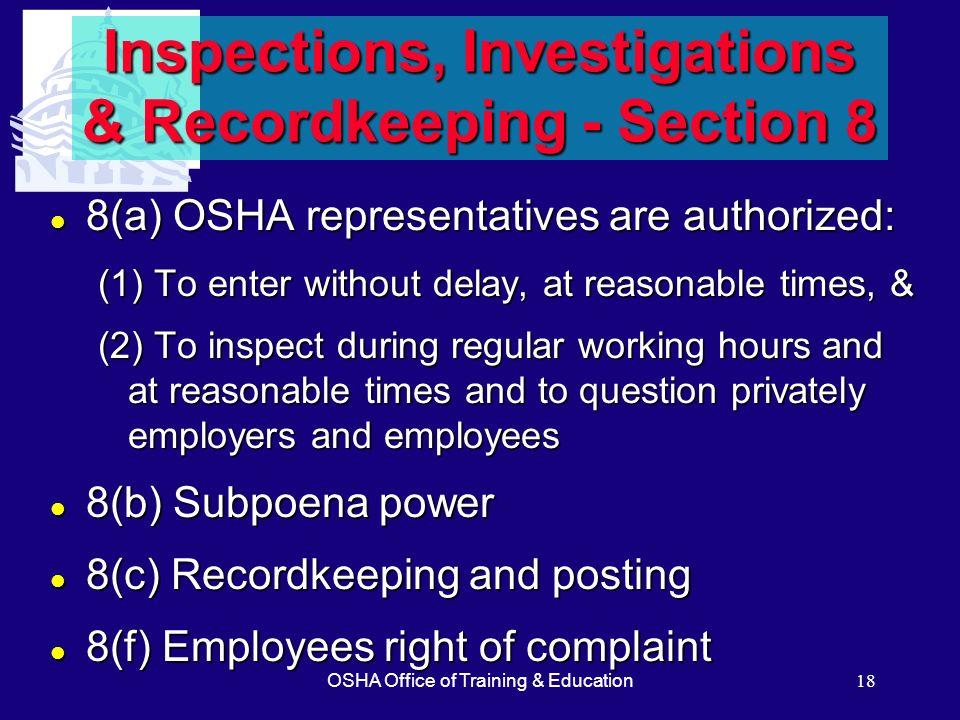 OSHA Office of Training & Education18 Inspections, Investigations & Recordkeeping - Section 8 l 8(a) OSHA representatives are authorized: (1) To enter