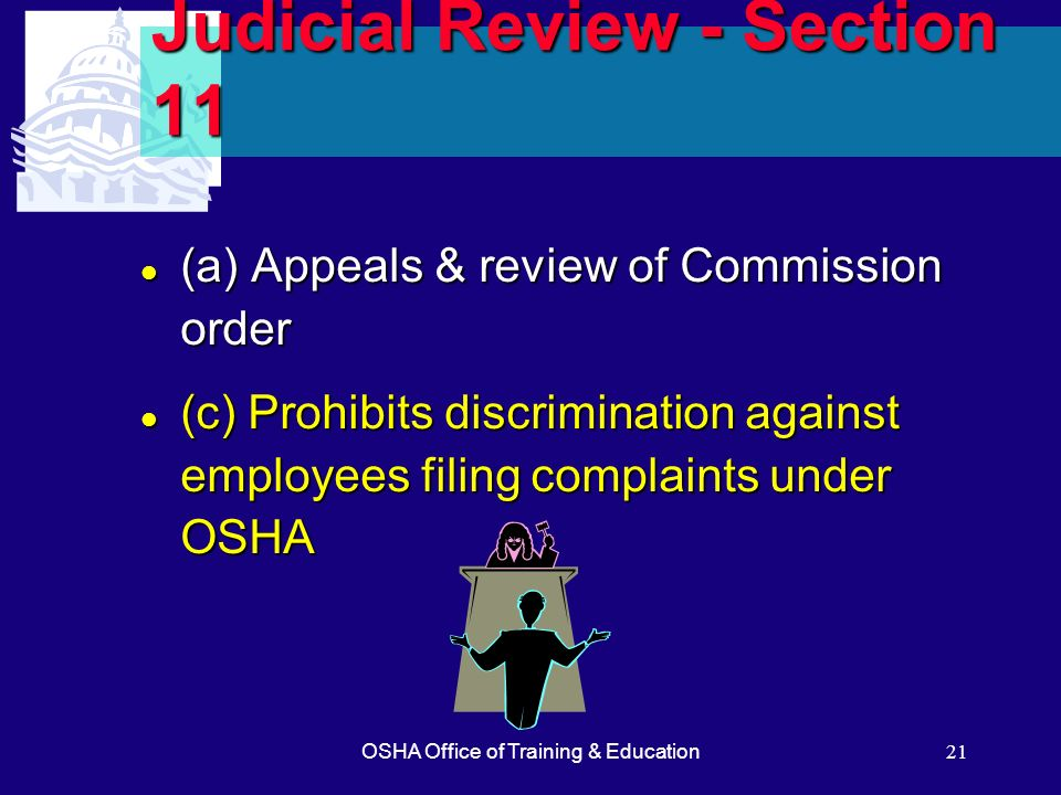 OSHA Office of Training & Education21 Judicial Review - Section 11 l (a) Appeals & review of Commission order l (c) Prohibits discrimination against e