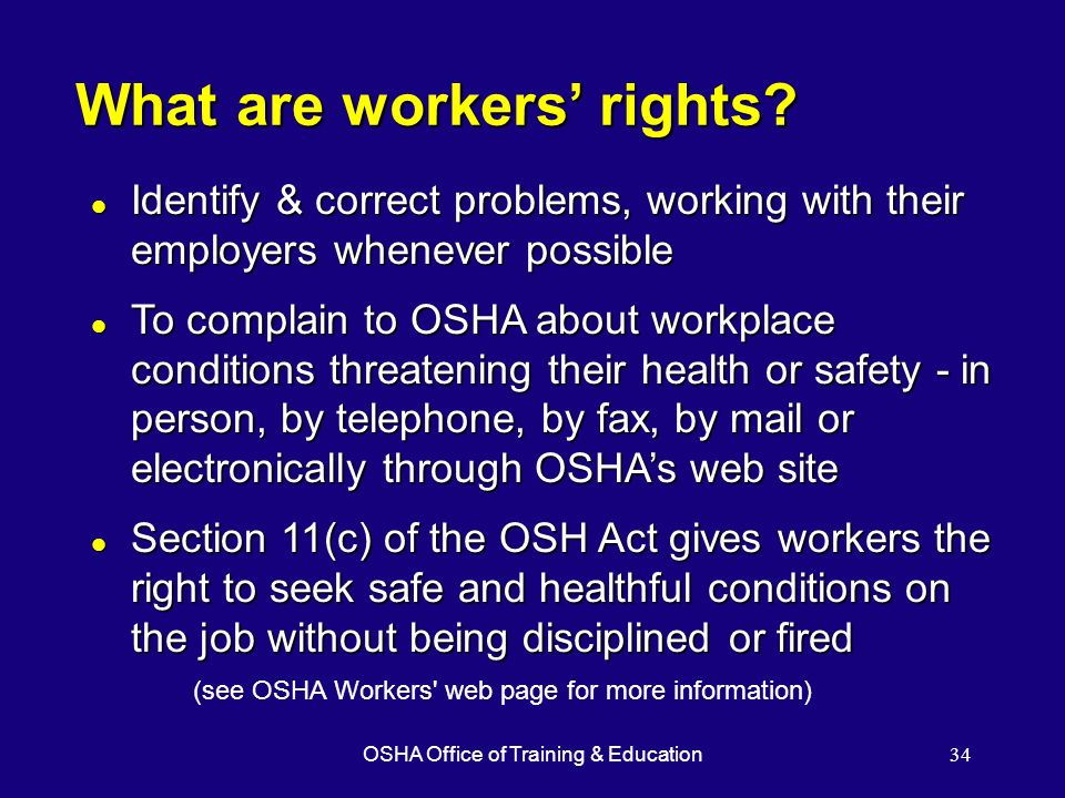 OSHA Office of Training & Education34 What are workers rights? l Identify & correct problems, working with their employers whenever possible l To comp