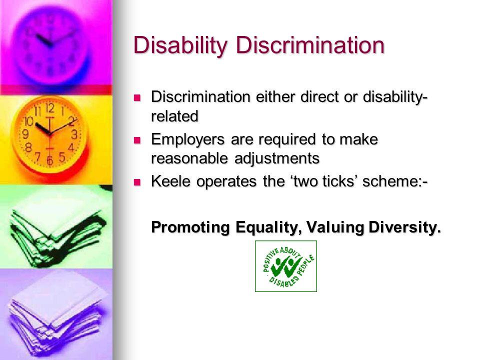 Disability Discrimination Discrimination either direct or disability- related Discrimination either direct or disability- related Employers are requir