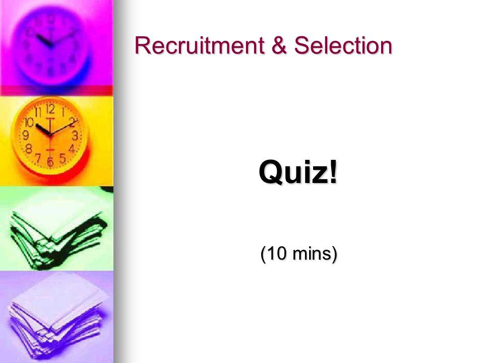 Recruitment & Selection Quiz! (10 mins)