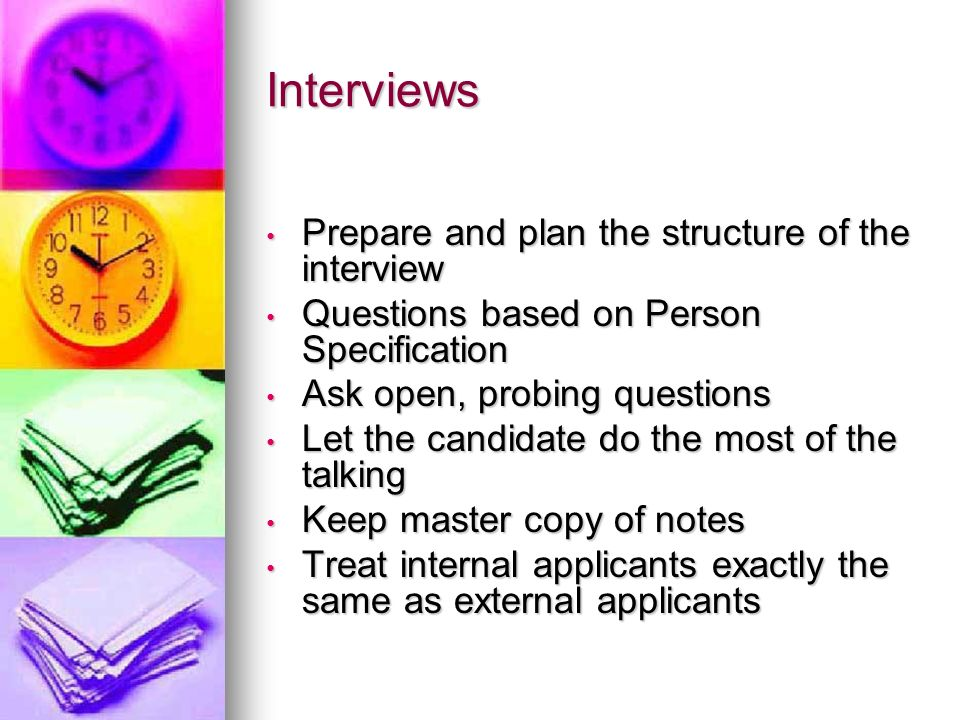 Interviews Prepare and plan the structure of the interview Prepare and plan the structure of the interview Questions based on Person Specification Que