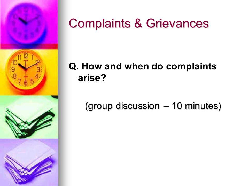 Complaints & Grievances Q. How and when do complaints arise? (group discussion – 10 minutes)