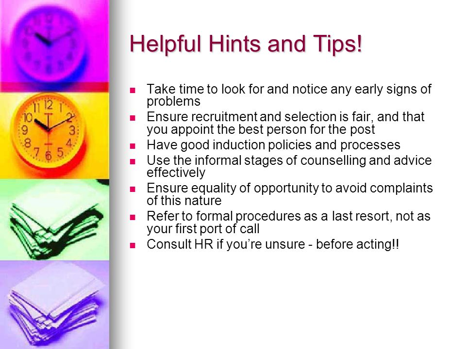 Helpful Hints and Tips! Take time to look for and notice any early signs of problems Ensure recruitment and selection is fair, and that you appoint th