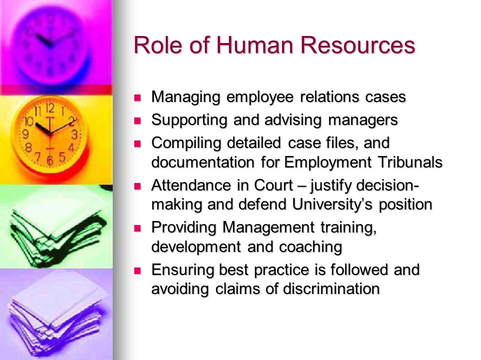 Role of Human Resources Managing employee relations cases Managing employee relations cases Supporting and advising managers Supporting and advising m