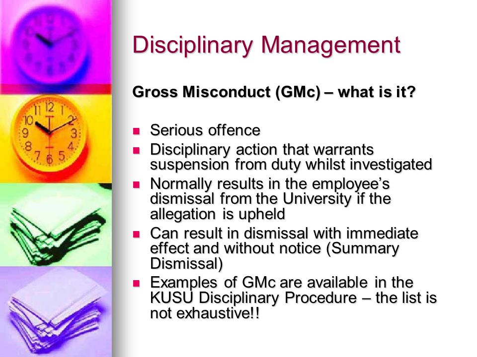 Disciplinary Management Gross Misconduct (GMc) – what is it? Serious offence Serious offence Disciplinary action that warrants suspension from duty wh